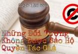 Những đối tượng không thuộc phạm vi bảo hộ quyền tác giả theo quy định của Pháp luật